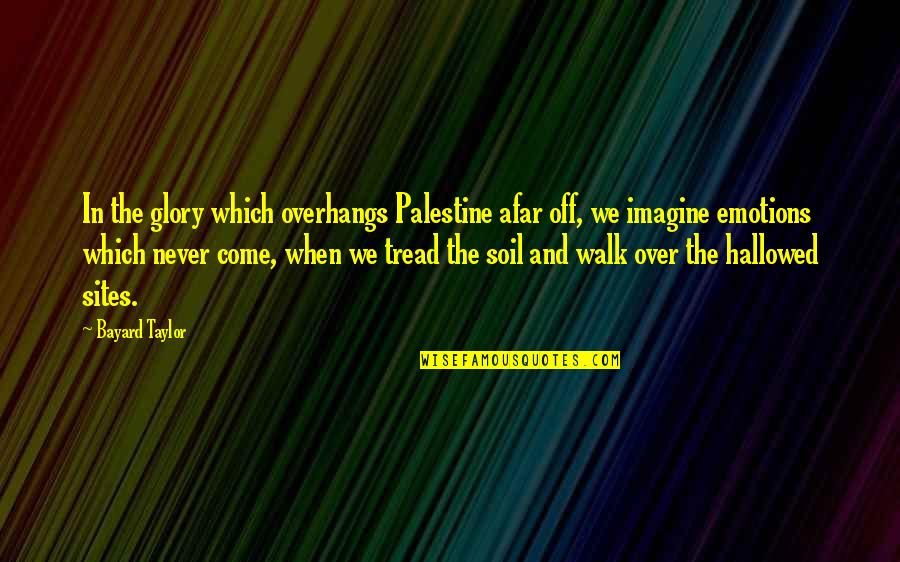 Hallowed Quotes By Bayard Taylor: In the glory which overhangs Palestine afar off,
