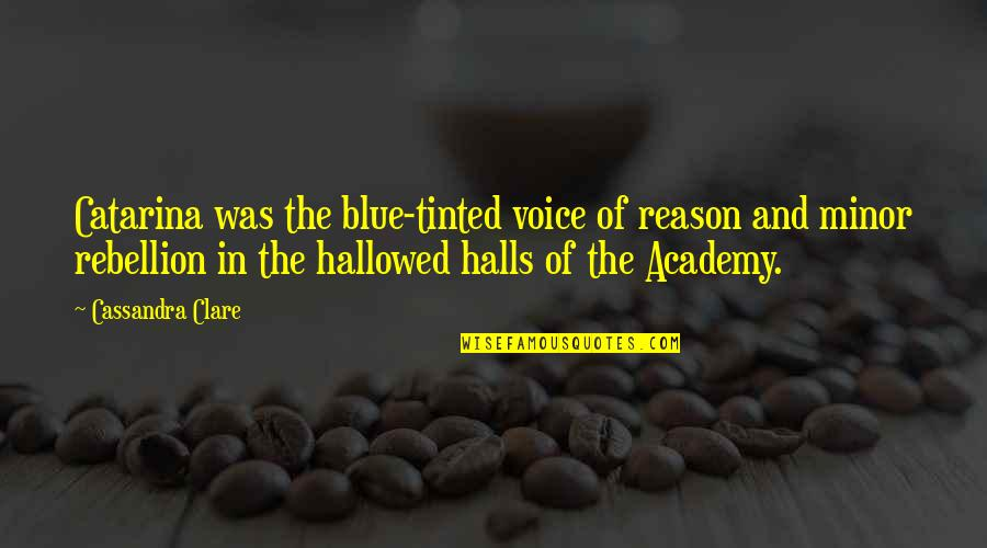 Hallowed Quotes By Cassandra Clare: Catarina was the blue-tinted voice of reason and