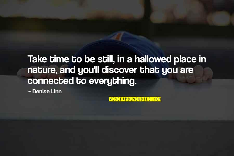 Hallowed Quotes By Denise Linn: Take time to be still, in a hallowed