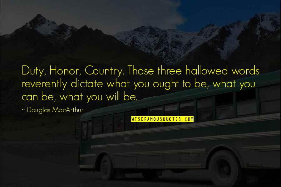 Hallowed Quotes By Douglas MacArthur: Duty, Honor, Country. Those three hallowed words reverently