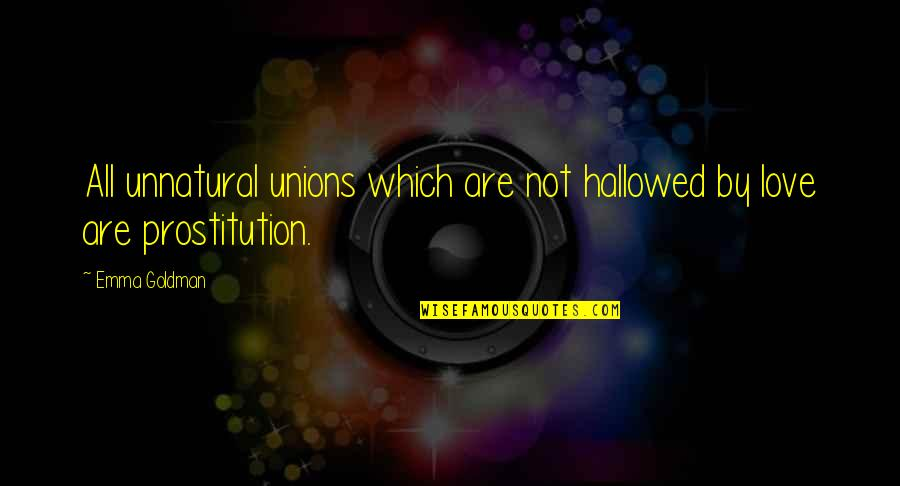 Hallowed Quotes By Emma Goldman: All unnatural unions which are not hallowed by