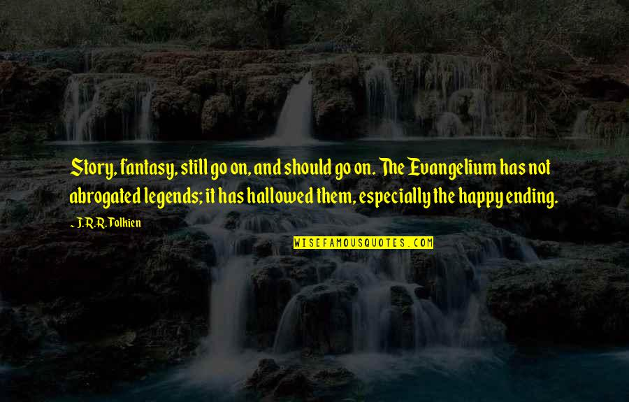 Hallowed Quotes By J.R.R. Tolkien: Story, fantasy, still go on, and should go