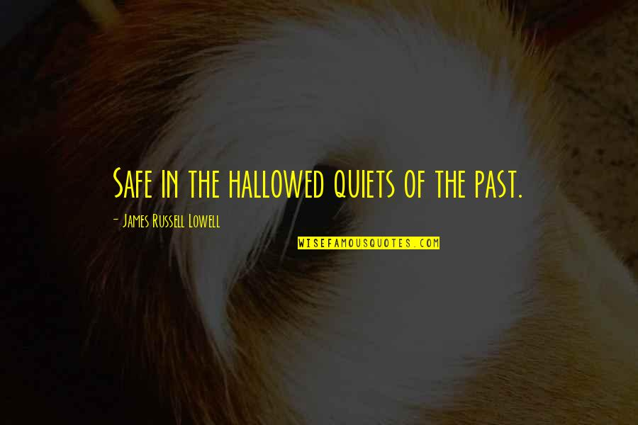 Hallowed Quotes By James Russell Lowell: Safe in the hallowed quiets of the past.