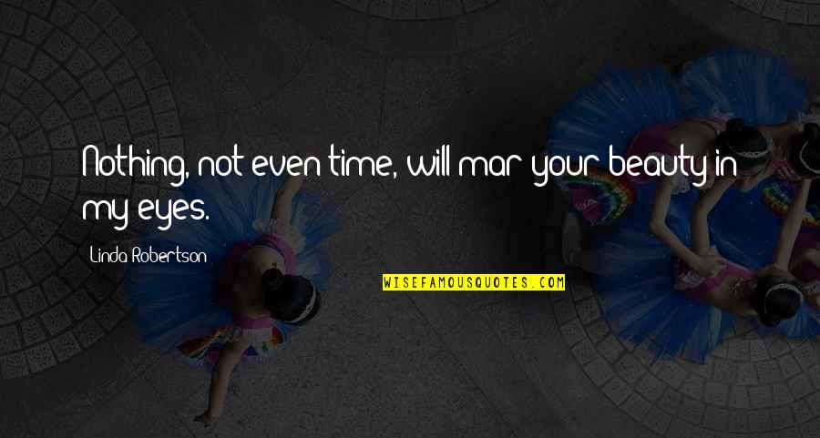Hallowed Quotes By Linda Robertson: Nothing, not even time, will mar your beauty
