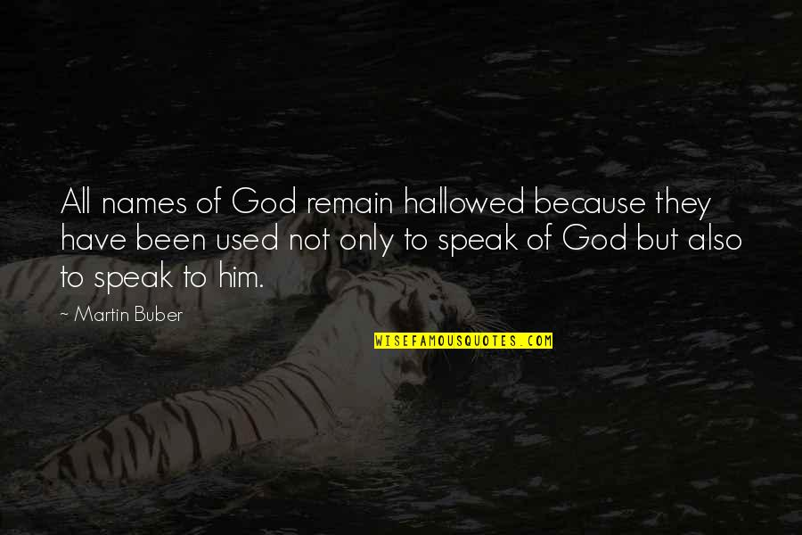 Hallowed Quotes By Martin Buber: All names of God remain hallowed because they
