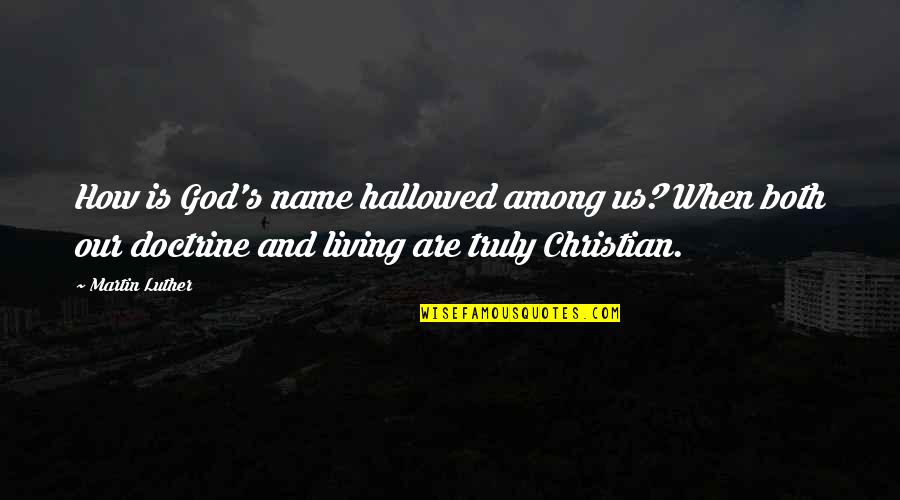 Hallowed Quotes By Martin Luther: How is God's name hallowed among us? When