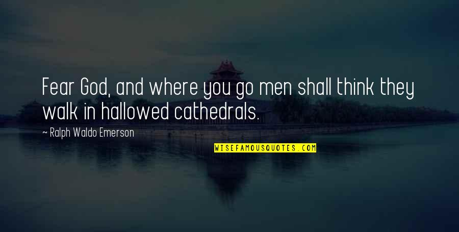 Hallowed Quotes By Ralph Waldo Emerson: Fear God, and where you go men shall