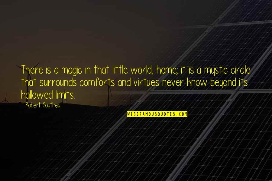 Hallowed Quotes By Robert Southey: There is a magic in that little world,
