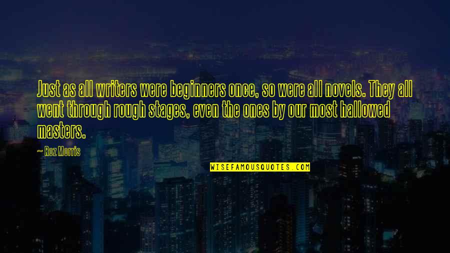 Hallowed Quotes By Roz Morris: Just as all writers were beginners once, so