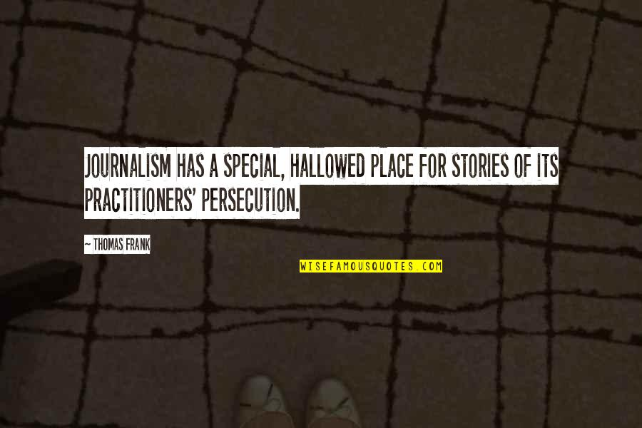 Hallowed Quotes By Thomas Frank: Journalism has a special, hallowed place for stories