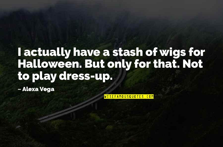 Halloween Dress Up Quotes By Alexa Vega: I actually have a stash of wigs for