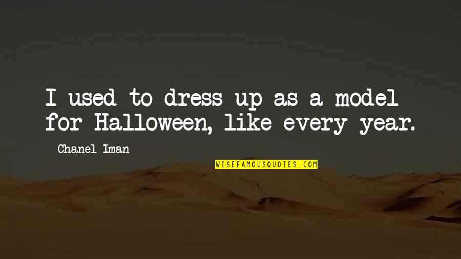 Halloween Dress Up Quotes By Chanel Iman: I used to dress up as a model