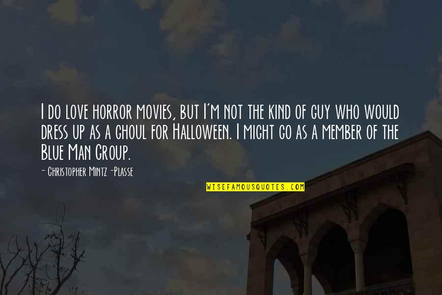 Halloween Dress Up Quotes By Christopher Mintz-Plasse: I do love horror movies, but I'm not