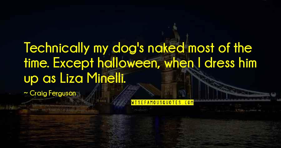 Halloween Dress Up Quotes By Craig Ferguson: Technically my dog's naked most of the time.
