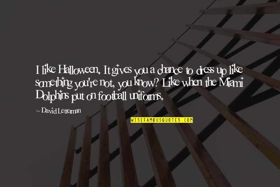 Halloween Dress Up Quotes By David Letterman: I like Halloween. It gives you a chance