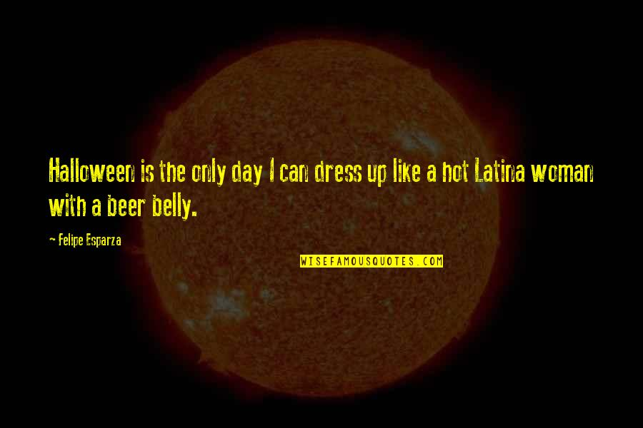 Halloween Dress Up Quotes By Felipe Esparza: Halloween is the only day I can dress