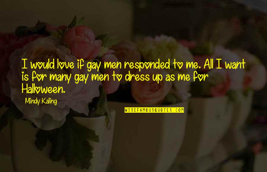 Halloween Dress Up Quotes By Mindy Kaling: I would love if gay men responded to