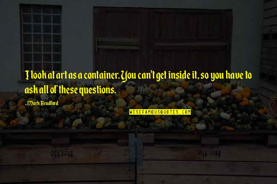 Halloween Savings Quotes By Mark Bradford: I look at art as a container. You