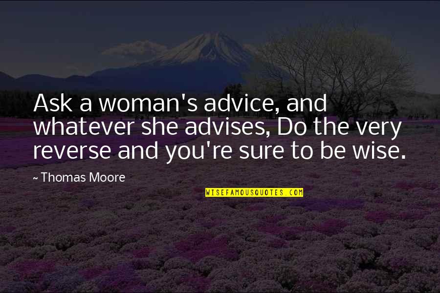 Halloween Savings Quotes By Thomas Moore: Ask a woman's advice, and whatever she advises,