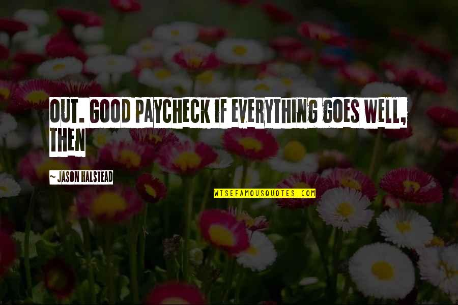 Halstead Quotes By Jason Halstead: out. Good paycheck if everything goes well, then