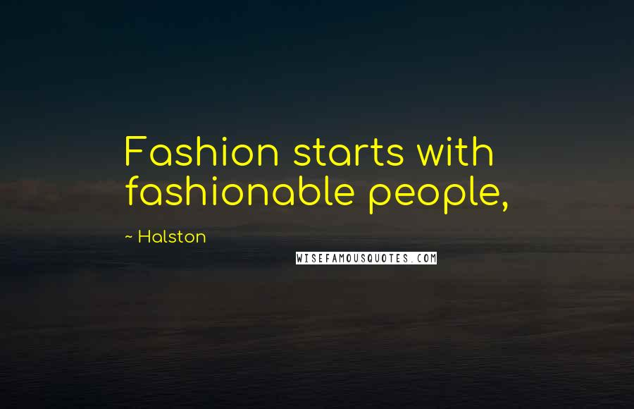 Halston quotes: Fashion starts with fashionable people,