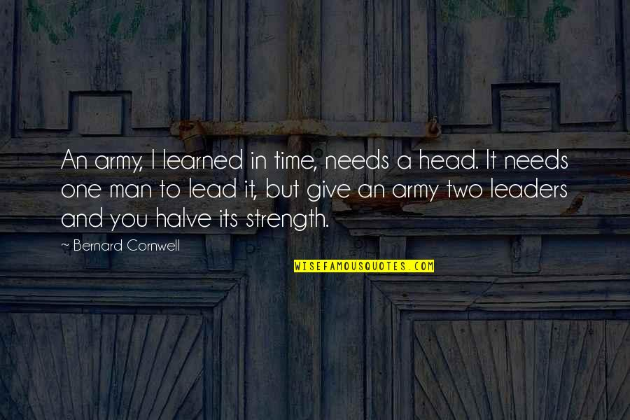 Halve Quotes By Bernard Cornwell: An army, I learned in time, needs a