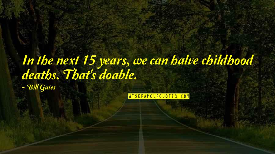 Halve Quotes By Bill Gates: In the next 15 years, we can halve