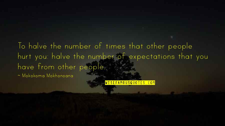 Halve Quotes By Mokokoma Mokhonoana: To halve the number of times that other