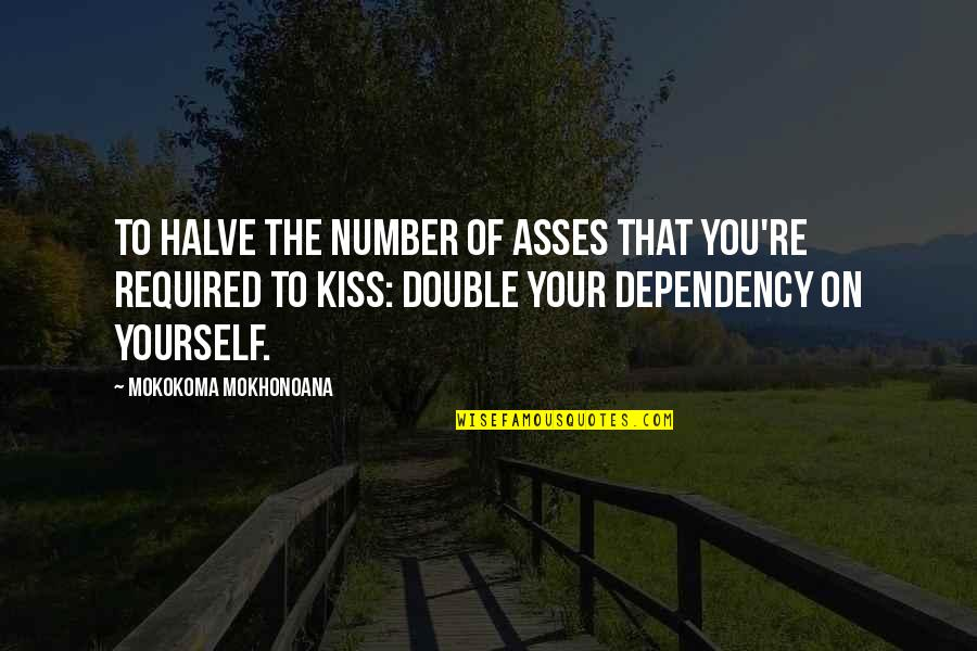 Halve Quotes By Mokokoma Mokhonoana: To halve the number of asses that you're