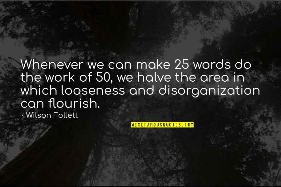 Halve Quotes By Wilson Follett: Whenever we can make 25 words do the