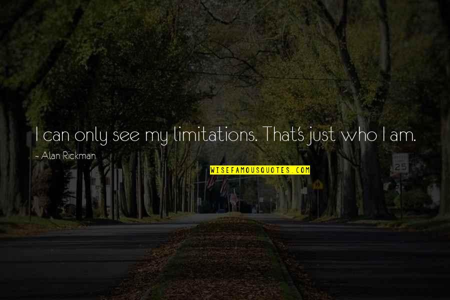Hamartia Quotes By Alan Rickman: I can only see my limitations. That's just