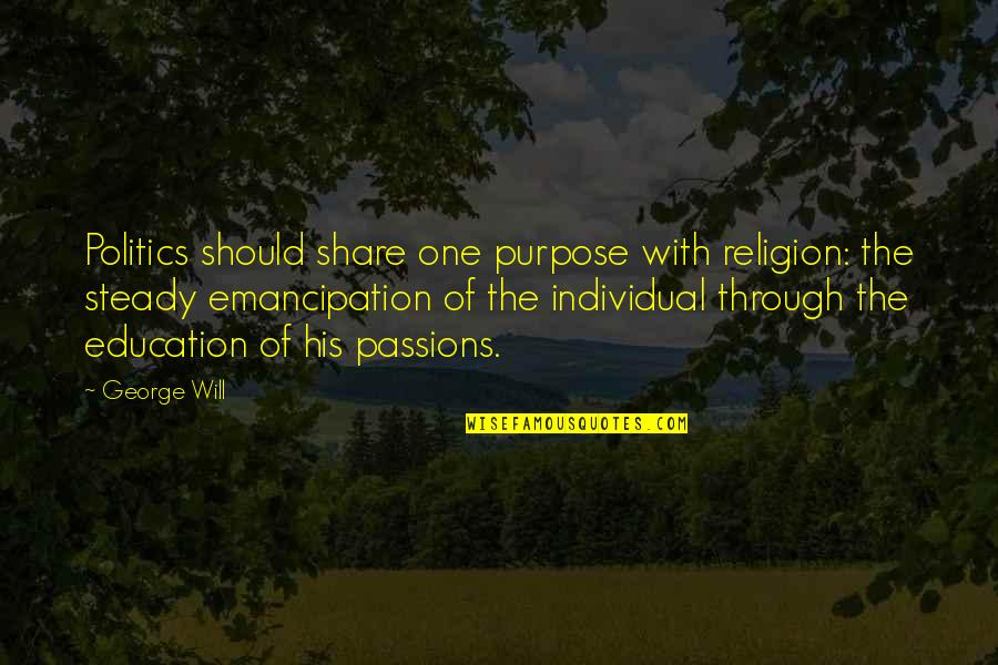Hamartia Quotes By George Will: Politics should share one purpose with religion: the