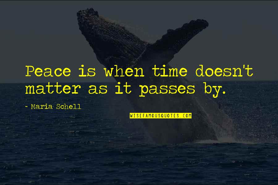 Hamartia Quotes By Maria Schell: Peace is when time doesn't matter as it