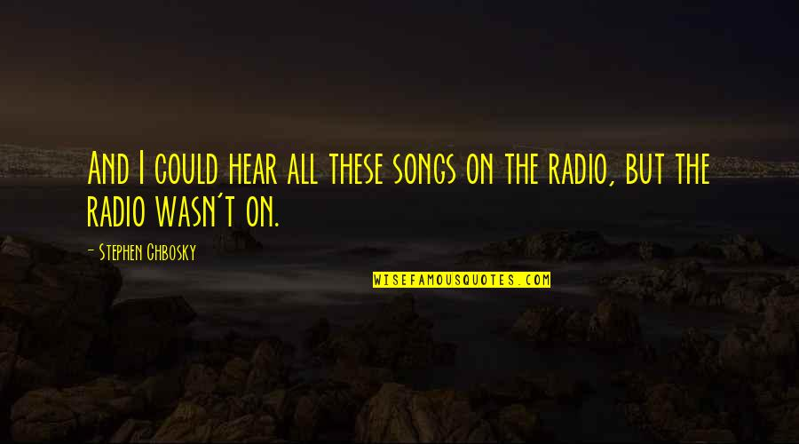 Hamartia Quotes By Stephen Chbosky: And I could hear all these songs on