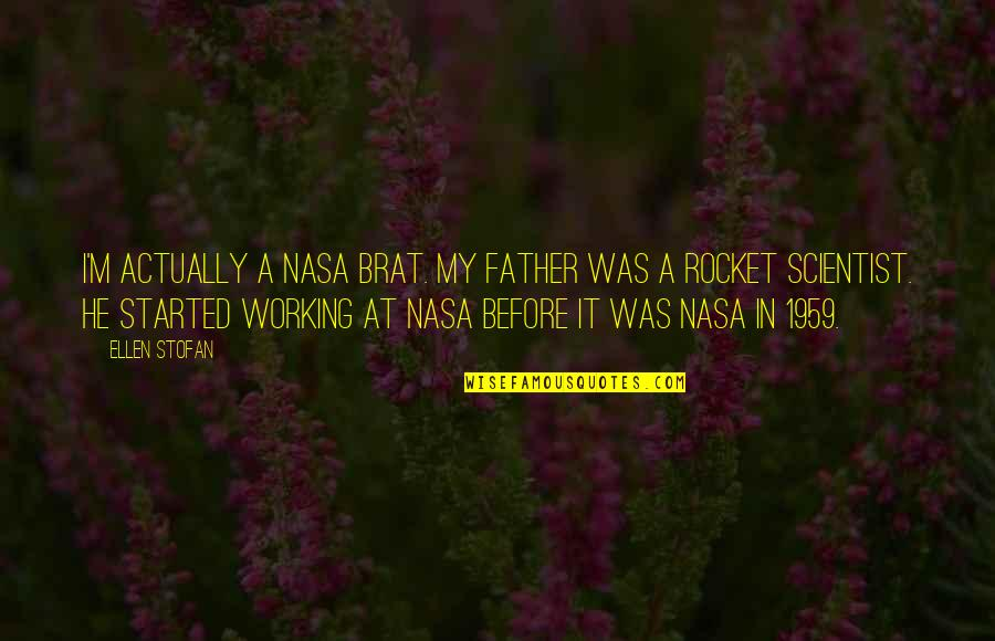 Hamed Haddadi Quotes By Ellen Stofan: I'm actually a NASA brat. My father was
