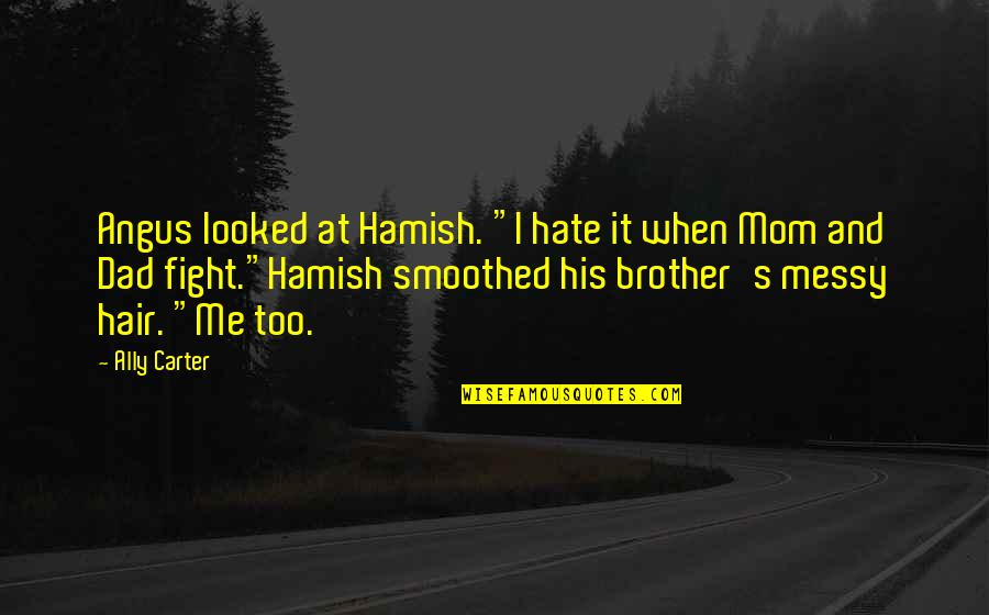"""Hamish Carter Quotes By Ally Carter: Angus looked at Hamish. """"I hate it when"""