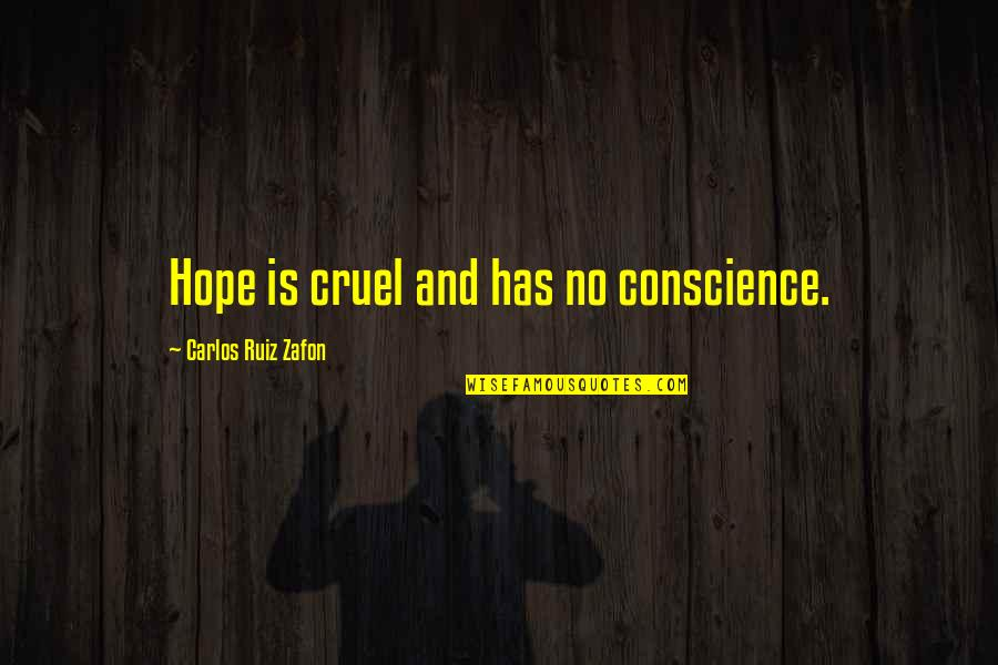 Hamlet Act 4 Scene 7 Important Quotes By Carlos Ruiz Zafon: Hope is cruel and has no conscience.
