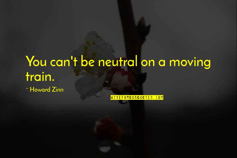 Hamlet Act 4 Scene 7 Important Quotes By Howard Zinn: You can't be neutral on a moving train.