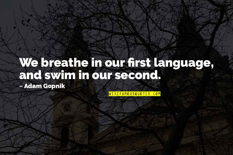 Hamlet And The Ghost Quotes By Adam Gopnik: We breathe in our first language, and swim