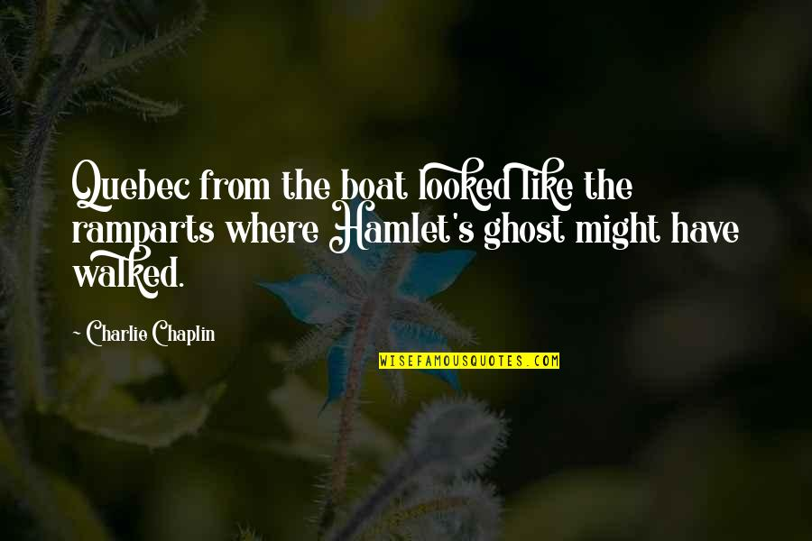 Hamlet And The Ghost Quotes By Charlie Chaplin: Quebec from the boat looked like the ramparts