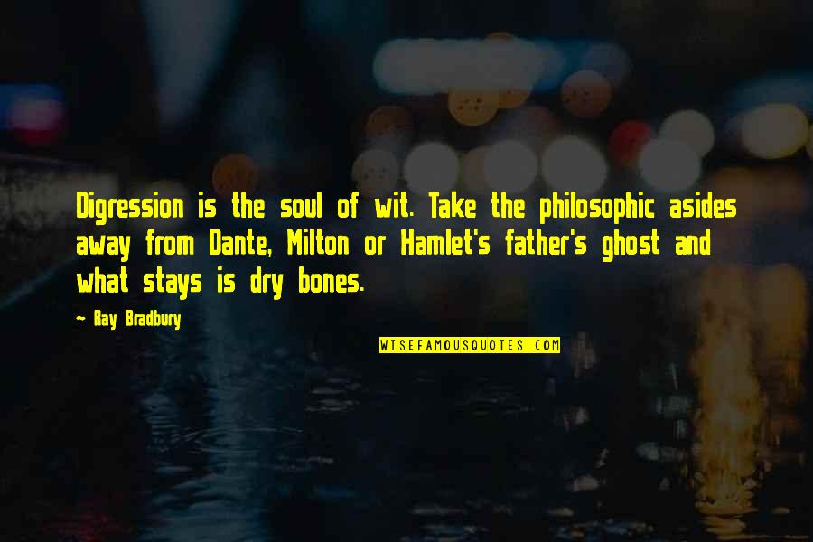 Hamlet And The Ghost Quotes By Ray Bradbury: Digression is the soul of wit. Take the