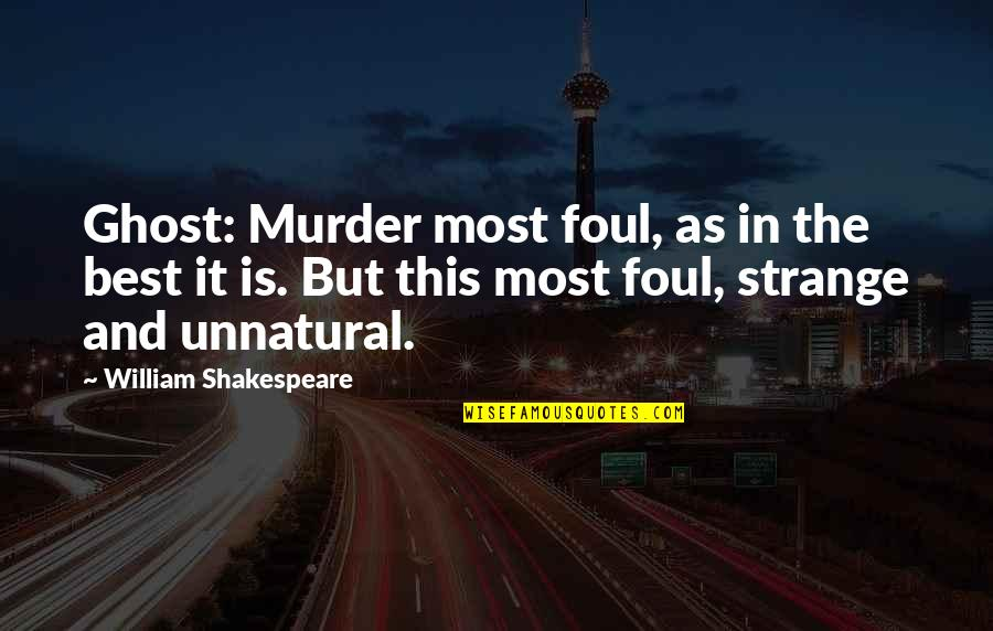 Hamlet And The Ghost Quotes By William Shakespeare: Ghost: Murder most foul, as in the best