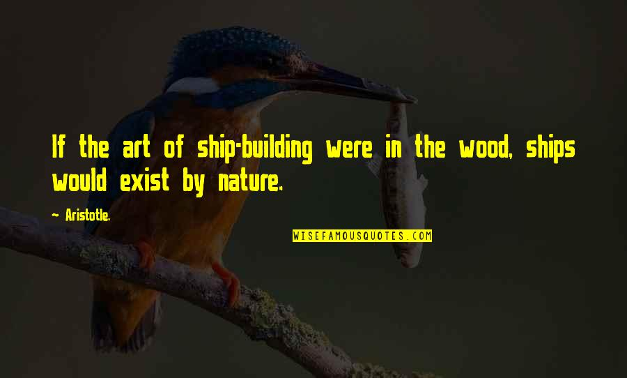 Hamlet Misogyny Quotes By Aristotle.: If the art of ship-building were in the