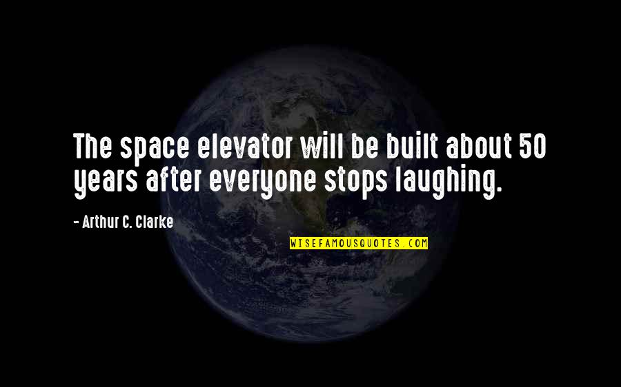 Hamlet Misogyny Quotes By Arthur C. Clarke: The space elevator will be built about 50
