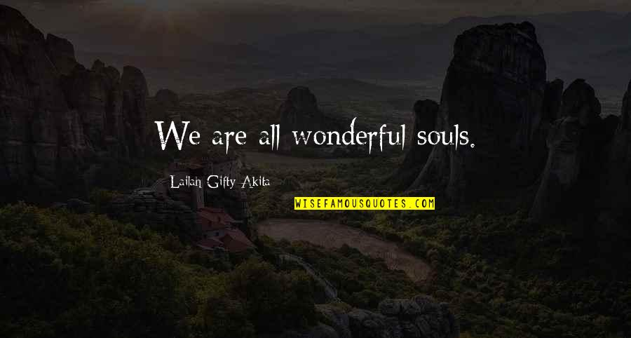 Hamlet Revenge Explained Quotes By Lailah Gifty Akita: We are all wonderful souls.