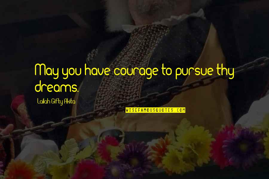 Hamlet Revenge Explained Quotes By Lailah Gifty Akita: May you have courage to pursue thy dreams.