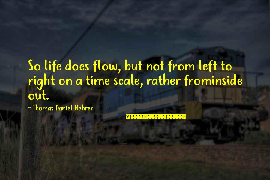 Hamlet Revenge Explained Quotes By Thomas Daniel Nehrer: So life does flow, but not from left