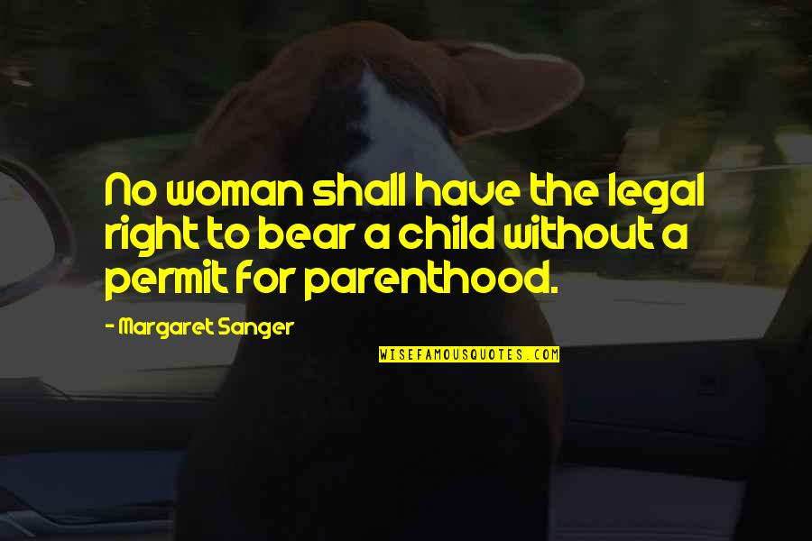 Hamlet Secrecy Quotes By Margaret Sanger: No woman shall have the legal right to