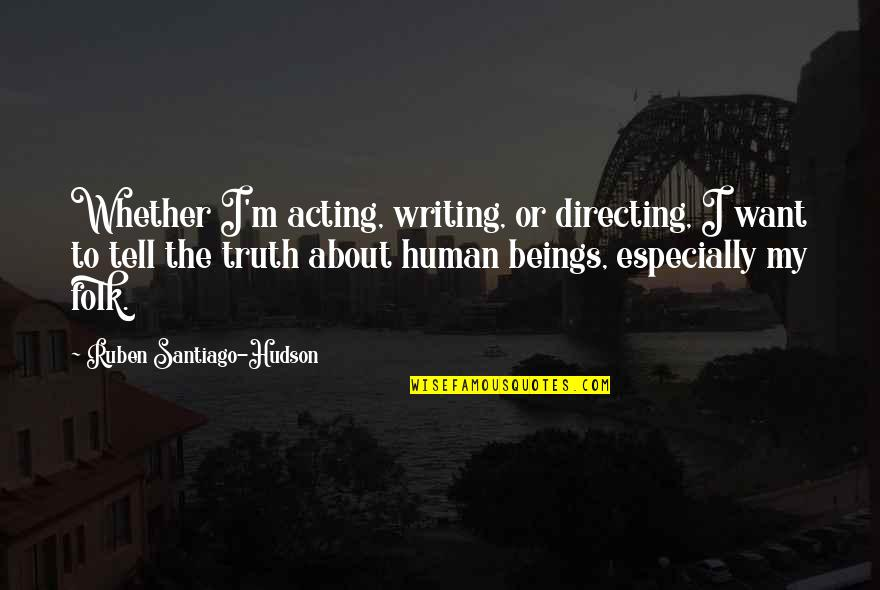 Hamlet Secrecy Quotes By Ruben Santiago-Hudson: Whether I'm acting, writing, or directing, I want