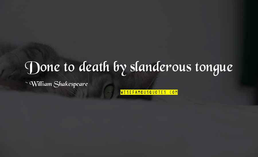 Hamlet's Love For His Father Quotes By William Shakespeare: Done to death by slanderous tongue